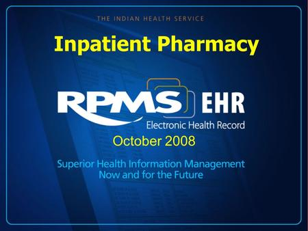 Inpatient Pharmacy October 2008. Objectives IV Clean Up RPMS Inpatient Medications – Unit Dose RPMS Automatic Replenishment Ward Stock Bar Code Medication.