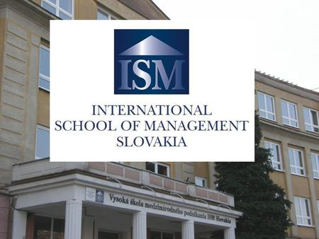 Profile of the College International School of Management ISM Slovakia in Prešov is a private non-university college. The mission of the college is.