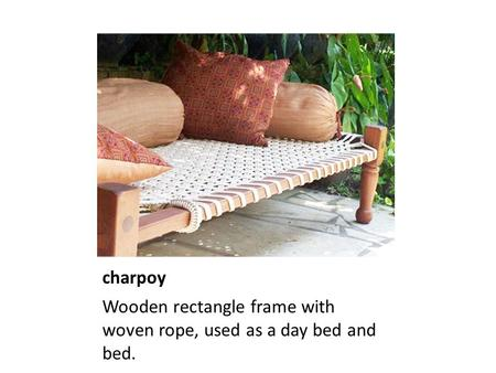 Charpoy Wooden rectangle frame with woven rope, used as a day bed and bed.