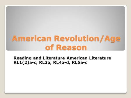 American Revolution/Age of Reason Reading and Literature American Literature RL1(2)a-c, RL3a, RL4a-d, RL5a-c.
