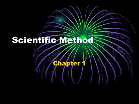 "Scientific Method Chapter 1. What is Science? ""The goal of science is to investigate and understand the natural world, to explain events in the natural."