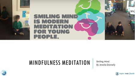 MINDFULNESS MEDITATION Smiling Mind By Amelia Donnelly.