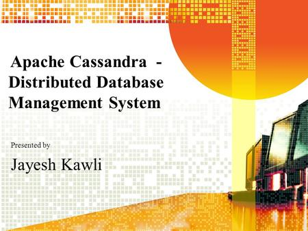 Apache Cassandra - Distributed Database Management System Presented by Jayesh Kawli.