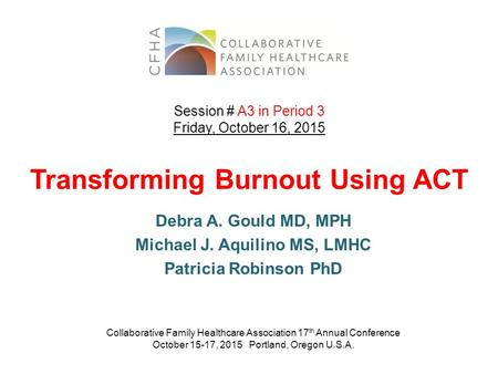 Debra A. Gould MD, MPH Michael J. Aquilino MS, LMHC Patricia Robinson PhD Collaborative Family Healthcare Association 17 th Annual Conference October 15-17,