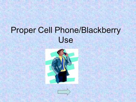 Proper Cell Phone/Blackberry Use. FAQs What do I do if my cell/blackberry battery is low or expired?What do I do if my cell/blackberry battery is low.