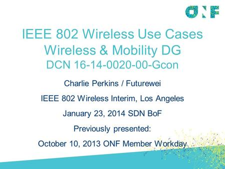IEEE 802 Wireless Use Cases Wireless & Mobility DG DCN 16-14-0020-00-Gcon Charlie Perkins / Futurewei IEEE 802 Wireless Interim, Los Angeles January 23,