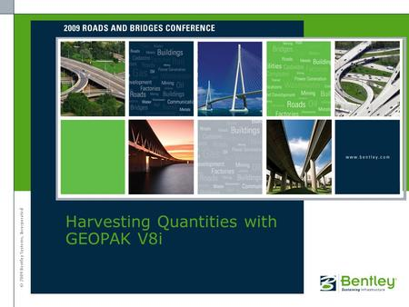 © 2009 Bentley Systems, Incorporated Harvesting Quantities with GEOPAK V8i.