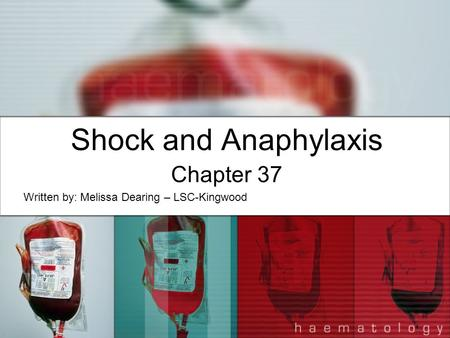 Shock and Anaphylaxis Chapter 37 Written by: Melissa Dearing – LSC-Kingwood.