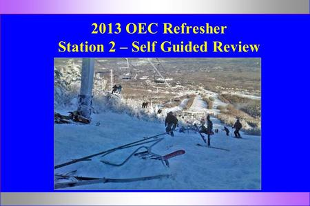 2013 OEC Refresher Station 2 – Self Guided Review.