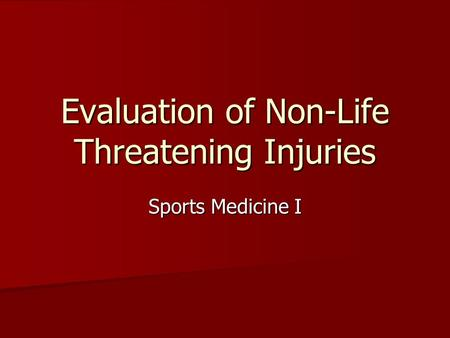 Evaluation of Non-Life Threatening Injuries Sports Medicine I.