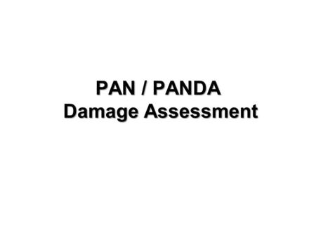 PAN / PANDA Damage Assessment