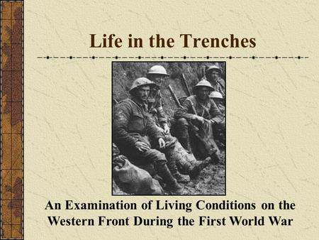 Life in the Trenches An Examination of Living Conditions on the Western Front During the First World War.