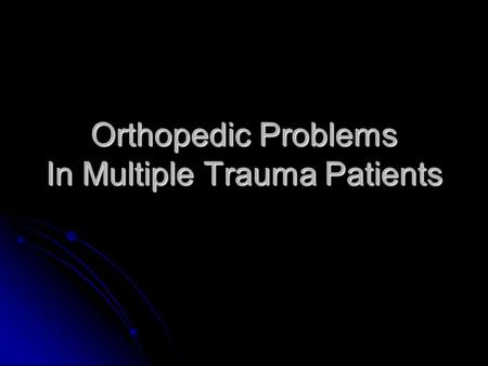 Orthopedic Problems In Multiple Trauma Patients. Miss Injury Incidence 12 % Incidence 12 % Esp. in associate with Head Injury Esp. in associate with Head.