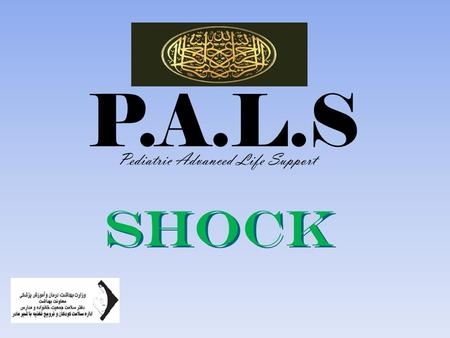 Shock shock P.A.L.S Pediatric Advanced Life Support.
