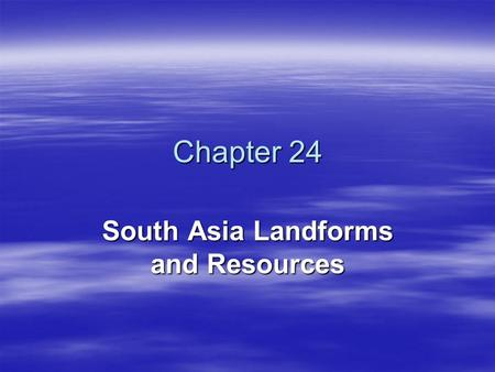 "Chapter 24 South Asia Landforms and Resources. Mountains and Plateaus  This area is referred to as the ""subcontinent,"" because it is smaller than a."