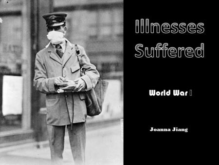World War Ⅰ Joanna Jianga. Trench foot Shell shock Blindness or burns from mustard gas Trench fever.