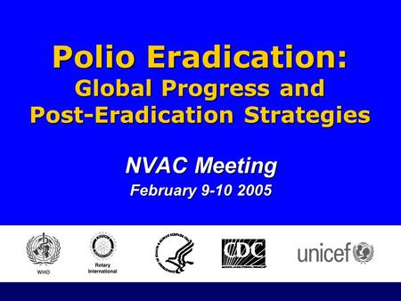 January 2005 Polio Eradication Initiative NVAC Meeting February 9-10 2005 Polio Eradication: Global Progress and Post-Eradication Strategies.