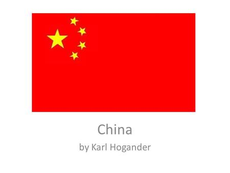 China by Karl Hogander. China Flag Some facts Official Name is People's Republic of China The Capitol in China is Beijing. In China lives 1.3 billion.