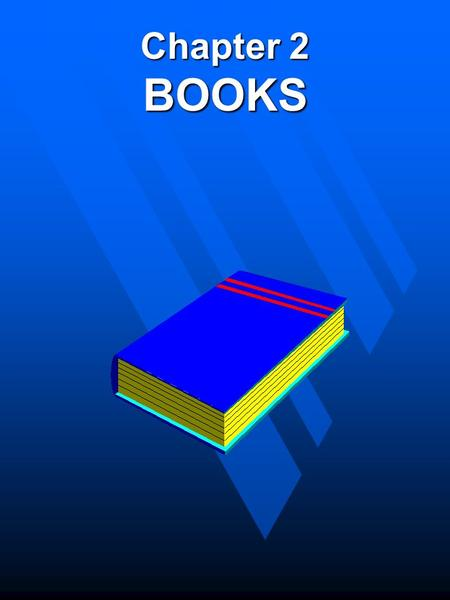 Chapter 2 BOOKS. Importance of Books n Books in Human History –Johannes Gutenberg »Movable Type n Books in National Development –Cambridge Press –Harvard.