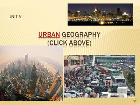 UNIT VII Key Question:  Before urbanization, people often clustered in agricultural villages – a relatively small, egalitarian village, where most.