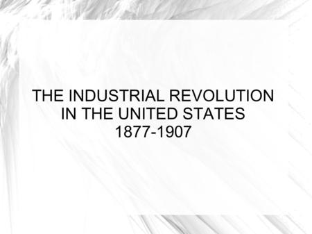 an introduction to the industrial revolution in united states The industrial revolution that transformed western europe and the united states during the course of the nineteenth century had its origins in the introduction of.