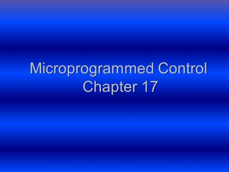 Microprogrammed Control Chapter 17. Team Members Guillermo Cordon Ernesto Vivanco Brian Hadley Angel Carlos Castro.