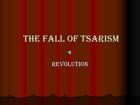 The Fall of Tsarism The Fall of Tsarism Revolution.