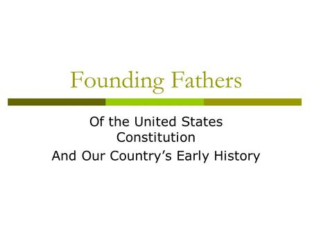 Founding Fathers Of the United States Constitution And Our Country's Early History.