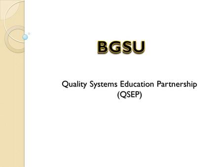 Quality Systems Education Partnership (QSEP). Overview of QSEP – What is it? EEducational partnership LLocal company & Bowling Green State University.