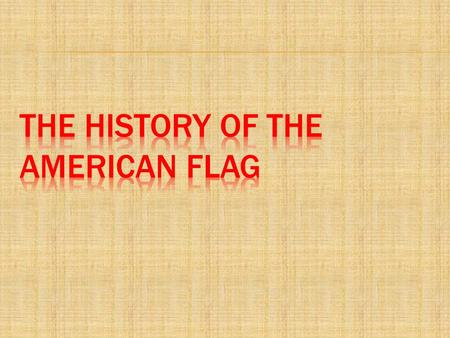  1. From the history…From the history…  2. Design and colorsDesign and colors  3. The use of the American FlagThe use of the American Flag  4. Similar.
