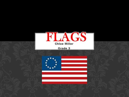 Chloe Miller Grade 3. Some flags are a lot different than others. Our flag has thirteen stripes and fifty stars. The stars on our flag stand for the fifty.