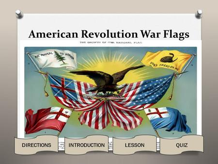 American Revolution War Flags DIRECTIONSLESSONQUIZINTRODUCTION.