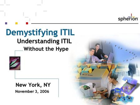 New York, NY November 3, 2006 Demystifying ITIL Understanding ITIL Without the Hype.