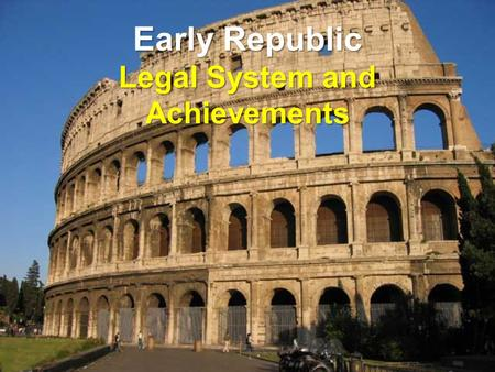 Early Republic Legal System and Achievements. City on Seven Hills Latin's Settled along the Tiber River.