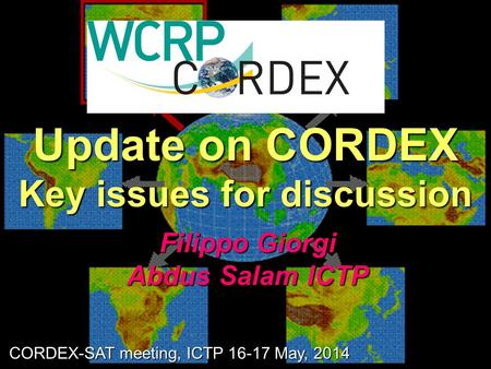 Update on CORDEX Key issues for discussion Filippo Giorgi Abdus Salam ICTP CORDEX-SAT meeting, ICTP 16-17 May, 2014.