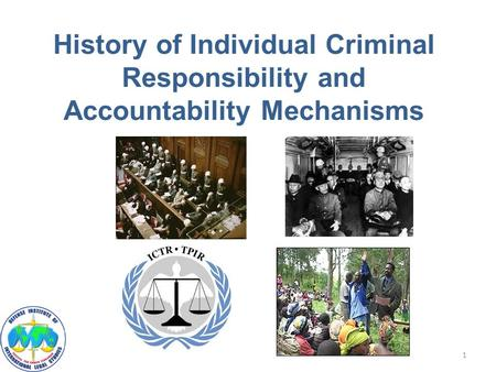 History of Individual Criminal Responsibility and Accountability Mechanisms 1.