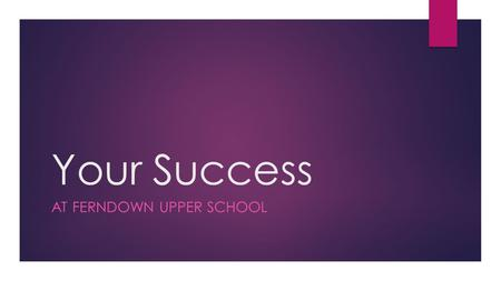 Your Success AT FERNDOWN UPPER SCHOOL. A little about me …  I am from Northamptonshire  From a town called Towcester and an outstanding school called.
