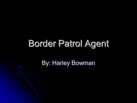 Border Patrol Agent By: Harley Bowman. Salaries The average salary actually varies depending on experience. The average salary actually varies depending.