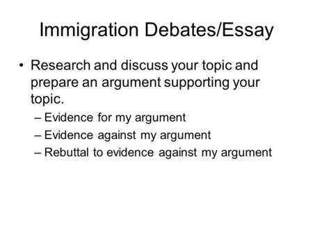 for and against immigration essay Access to over 100,000 complete essays and term papers  our opposition is the pro-immigration lobby comprised of big business including the media, the ethnic .