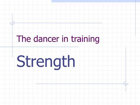 The dancer in training Strength. Learning outcomes By the end of the lesson: Students will understand how to increase strength. Learn major muscles and.