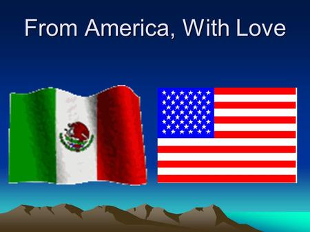 From America, With Love. Victor Bahena and Brenda Ibarra 9/20/2006 A.M. Donaldson English III & IV.
