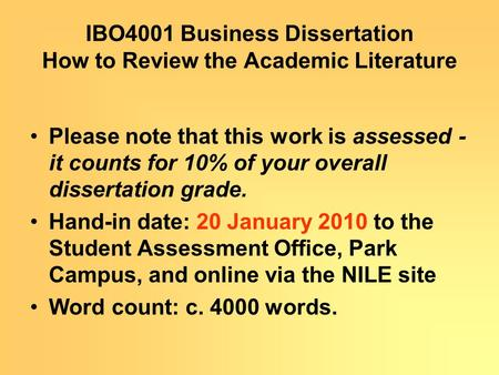 IBO4001 Business Dissertation How to Review the Academic Literature Please note that this work is assessed - it counts for 10% of your overall dissertation.