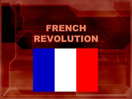 FRENCH REVOLUTION. SOCIAL SYSTEM 1789 OUTDATED SOCIAL SYSTEM –EMERGED IN MIDDLE AGES THREE CLASSES –FIRST ESTATE –SECOND ESTATE –THIRD ESTATE.