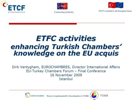 ETCF is funded by the European Union Project is implemented by Eurochambres & TOBB TOBB ETFC activities enhancing Turkish Chambers' knowledge on the EU.