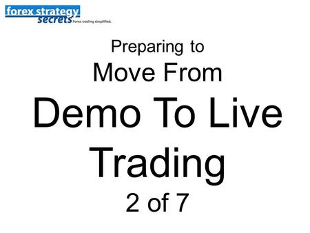 Preparing to Move From Demo To Live Trading 2 of 7.