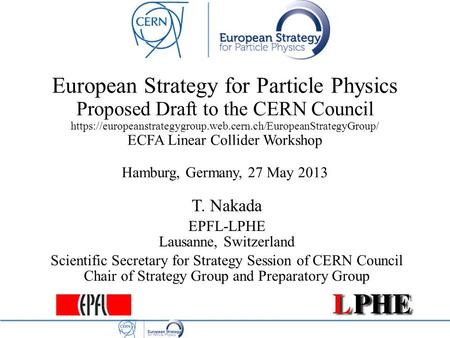 European Strategy for Particle Physics Proposed Draft to the CERN Council https://europeanstrategygroup.web.cern.ch/EuropeanStrategyGroup/ ECFA Linear.