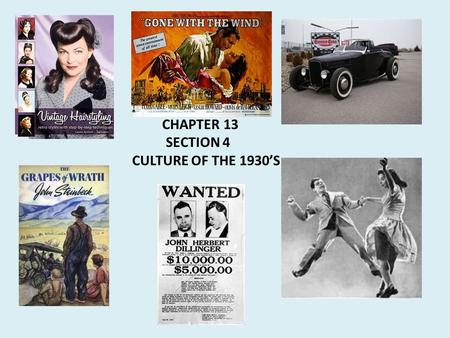 CHAPTER 13 SECTION 4 CULTURE OF THE 1930'S. MASS ENTERTAINMENT FLOURISHED DURING THE NEW DEAL YEARS AS AMERICANS SOUGHT TO ESCAPE FROM THE WORRIES OF.