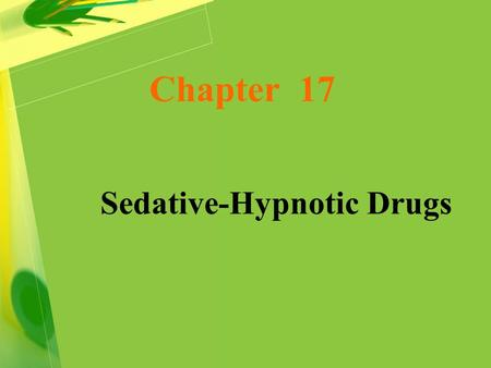 Chapter 17 Sedative-Hypnotic Drugs. Definition Sedation:An effective sedative agent should reduce anxiety and exert an effect with little or no effect.