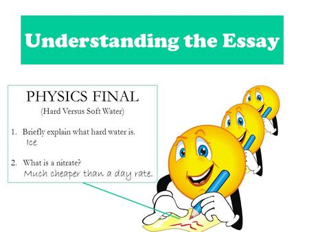 Understanding the Essay PHYSICS FINAL (Hard Versus Soft Water) 1.Briefly explain what hard water is. Ice. 2. What is a nitrate? Much cheaper than a day.