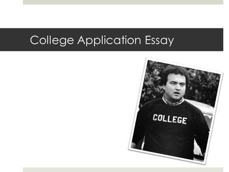 College Application Essay. College Application Essay What is it?  Application includes:  Transcript  Grades, ACT/SAT scores, classes taken, etc. 